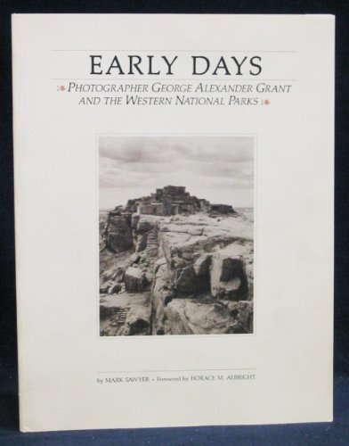 9780873583978: Early Days: Photographer George Alexander Grant and the Western National Parks