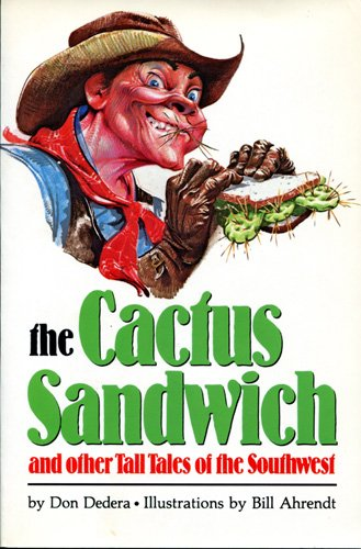 The Cactus Sandwich and Other Tall Tales of the Southwest (0873584066) by Dedera, Don