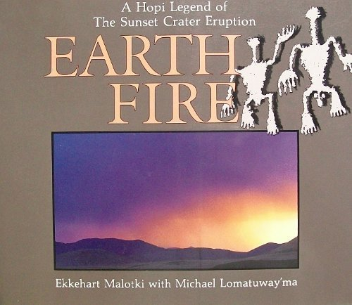 Earth Fire: A Hopi Legend of the Sunset Crater Eruption: Lomatuway'Ma, Michael, Malotki, Ekkehart