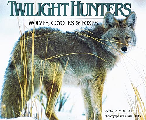 Twilight Hunters: Wolves, Coyotes and Foxes: Turbak, Gary; Carey, Alan