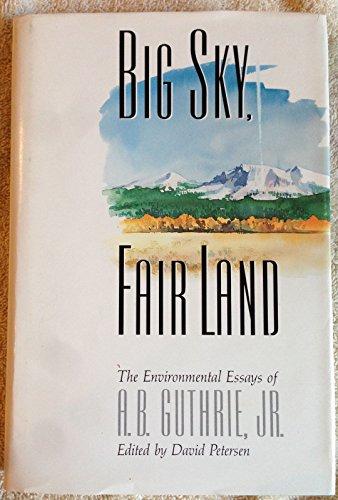 9780873584647: Big Sky, Fair Land: The Environmental Essays of A. B. Guthrie, Jr.
