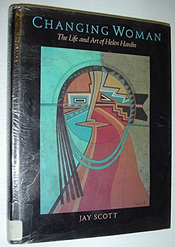 Changing Woman: The Life and Art of Helen Hardin: Scott, Jay