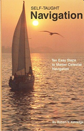 Self-Taught Navigation: Ten Easy Steps to Master Celestial Navigation: Kittredge, Robert Yates