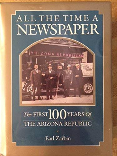 9780873585071: All the Time a Newspaper: The First 100 Years of the Arizona Republic
