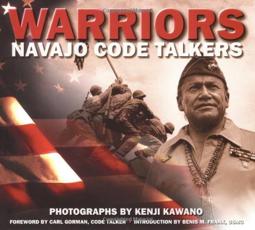 Warriors: Navajo Code Talkers: Kawano, Kenji and Carl Gorman