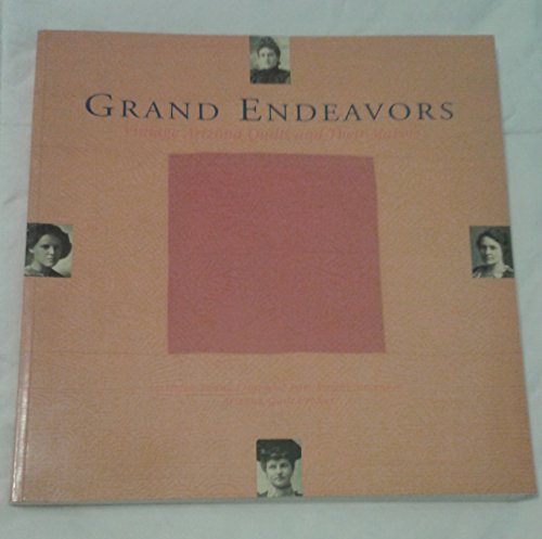 Grand Endeavors: Vintage Arizona Quilts and Their: Stevenson, Pam Knight;