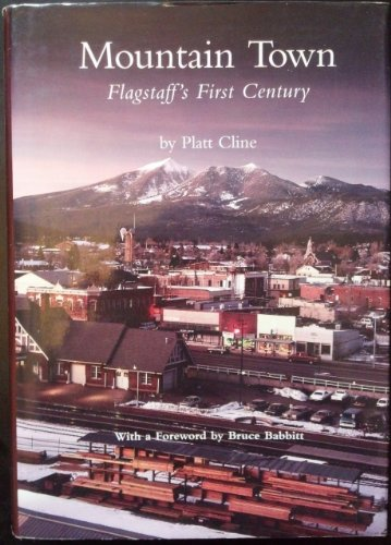MOUNTAIN TOWN: FLAGSTAFF'S FIRST CENTURY: Cline, Platt