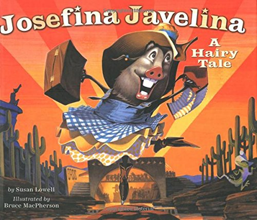 Josefina javelina : a hairy tale ;; by Susan Lowell ; illustrated by Bruce MacPherson: Lowell, ...
