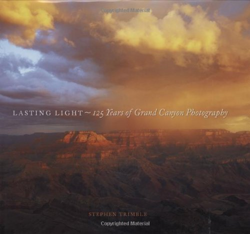 Lasting Light: 125 Years of Grand Canyon Photography: Trimble, Stephen