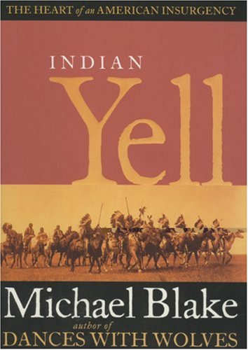 Indian Yell: The Heart of an American Insurgency: Blake, Michael (signed)