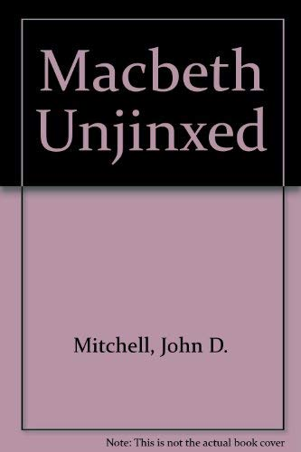 Macbeth Unjinxed (0873590392) by John D. Mitchell