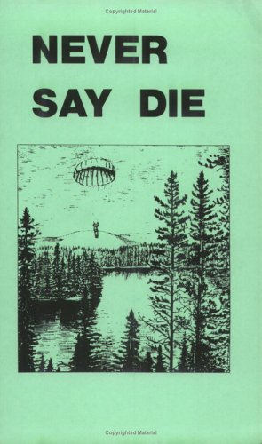 9780873641128: Never Say Die: The Canadian Air Force Survival Manual