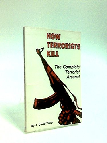 How terrorists kill: The complete terrorist arsenal: J. David Truby
