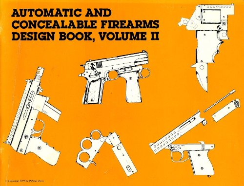 Automatic and Concealable Firearms Design Book Volume II: Anon