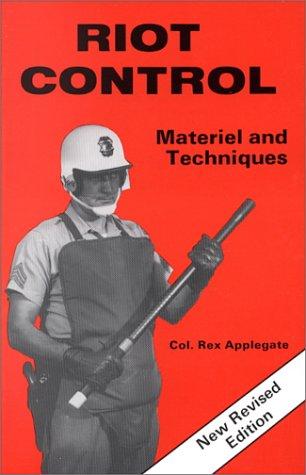 Riot Control: Materiel And Techniques.: Applegate, Col. Rex.