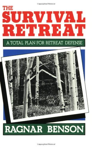 The Survival Retreat: A Total Plan For: Benson, Ragnar