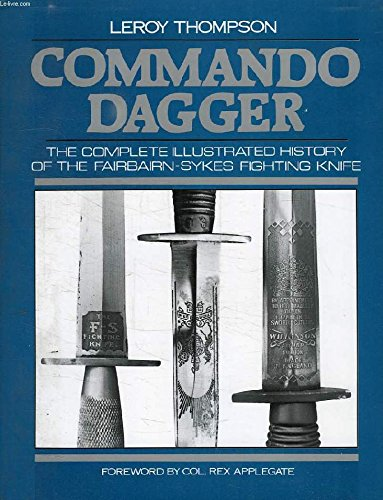 9780873643115: Commando Dagger: The Complete Illustrated History of the Fairbairn-Sykes Fighting Knife