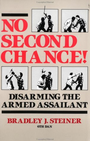 No Second Chance: Disarming the Armed Assailant (9780873643412) by Bradley J. Steiner