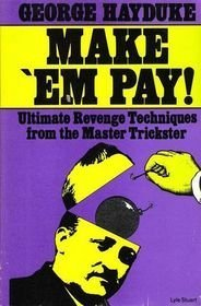 Make' Em Pay!: Ultimate Revenge Techniques from the Master Trickster (0873643518) by George Hayduke