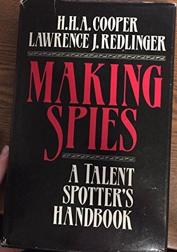 Making Spies: A Talent Spotter's Handbook: H. H. A. Cooper, Lawrence J. Redlinger