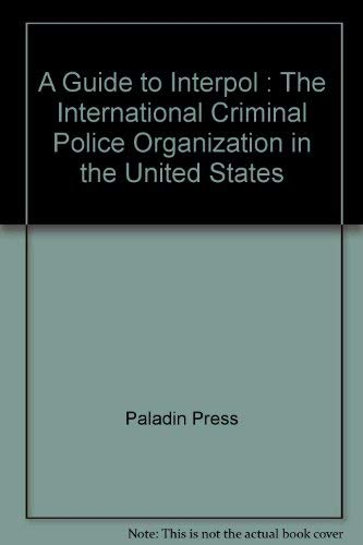 Guide to Interpol: The International Criminal Police: Paladin Press