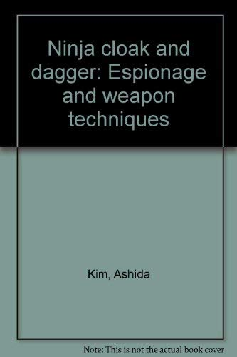 9780873644198: Ninja cloak and dagger: Espionage and weapon techniques