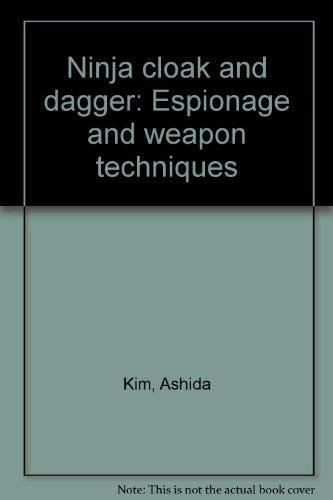 Ninja Cloak and Dagger: Espionage and Weapon Techniques: Kim, Ashida