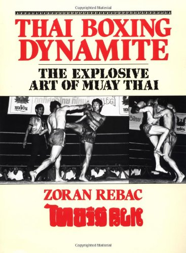 9780873644266: Thai Boxing Dynamite: The Explosive Art Of Muay Thai