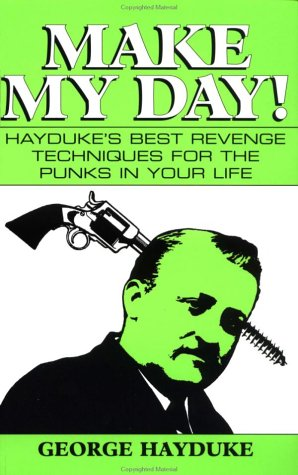 Make My Day: Hayduke's Best Revenge Techniques for the Punks in Your Life