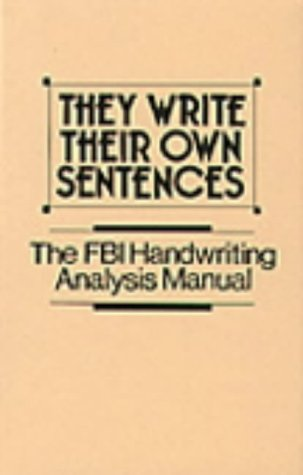 9780873644464: They Write Their Own Sentences: The FBI Handwriting Analysis Manual