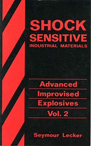 Shock Sensitive Industrial Materials (Advanced Improvised Explosives Vol. 2) (0873644611) by Seymour Lecker