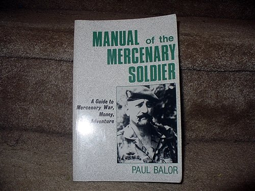 9780873644747: Manual Of The Mercenary Soldier: Guide To Mercenary War, Money And Adventure