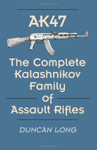 9780873644778: Ak47: The Complete Kalashnikov Family of Assault Rifles