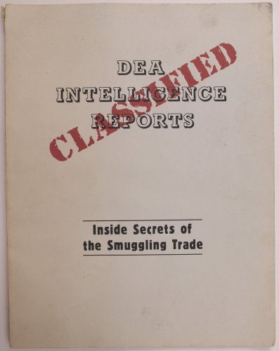 DEA Classified Intelligence Reports: Inside Secrets of the Smuggling Trade (9780873644808) by Paladin Press