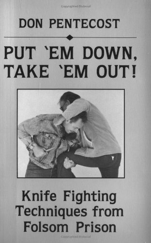 9780873644846: Put 'Em Down, Take 'Em Out: Knife Fighting Techniques from Folsom Prison
