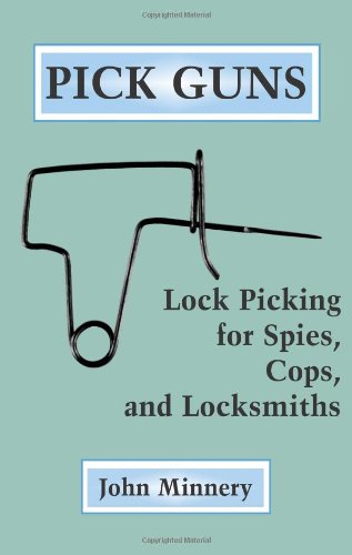 Pick Guns Lock Picking For Spies, Cops,: Minnery, John