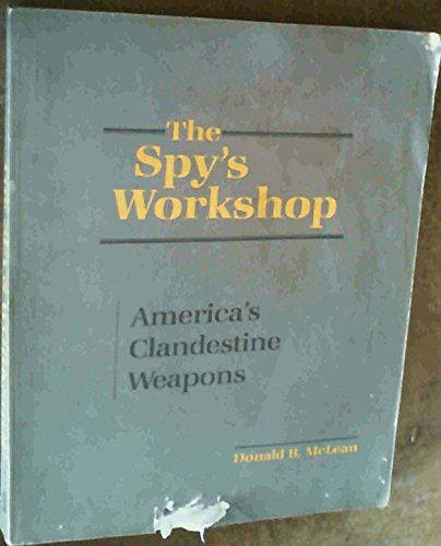 The Spy's Workshop: America's Clandestine Weapons (087364512X) by McLean, Don