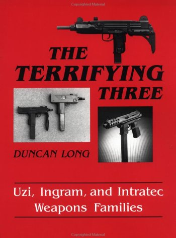 9780873645232: The Terrifying Three: Uzi, Ingram And Intratec Weapons Families