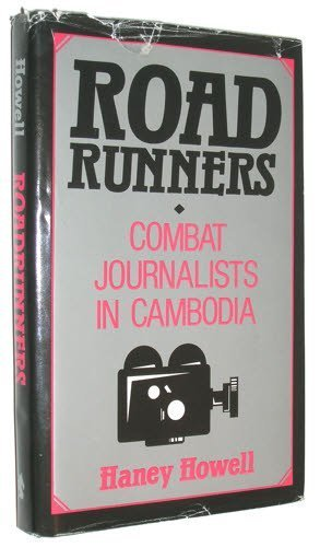 Road Runners: Combat Journalists in Cambodia: Howell, Haney