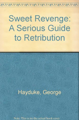 Sweet Revenge: A Serious Guide to Retribution (0873645332) by George Hayduke