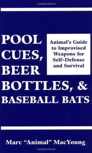 9780873645454: Pool Cues, Beer Bottles, and Baseball Bats: Animal's Guide to Improvised Weapons for Self-Defense and Survival