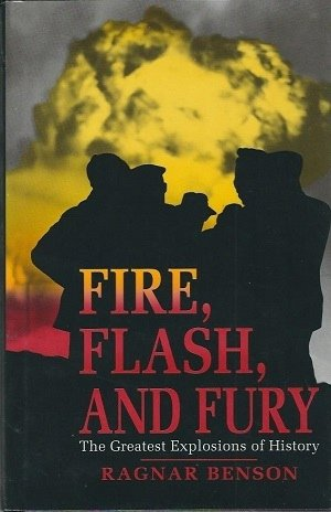 Fire, Flash, and Fury: The Greatest Explosions: Benson, Ragnar