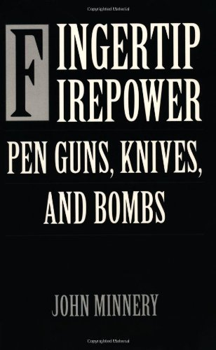 Fingertip Firepower: Pen Guns, Knives, and Bombs,: Minnery, John