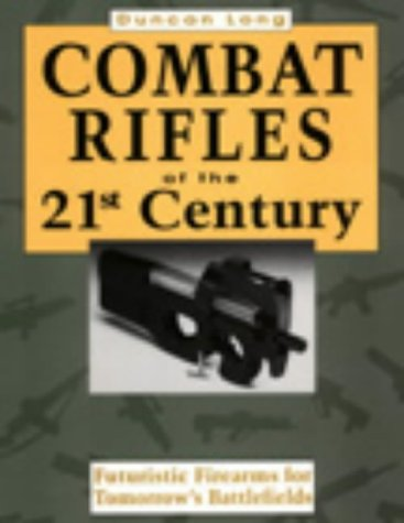 9780873645850: Combat Rifles of the 21st Century: Futuristic Firearms for Tomorrow's Battlefields