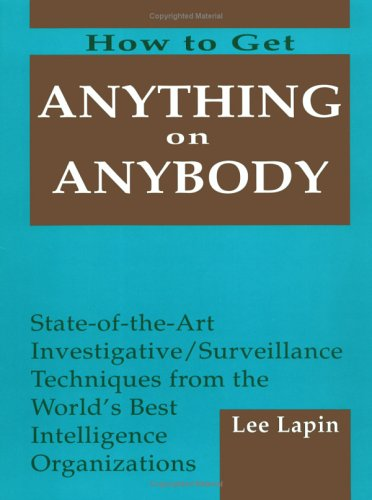 9780873645942: How to Get Anything on Anybody, Vol. 1: State of the Art Investigative Surveillance Techniques from the World's Best Intelligence Organizations