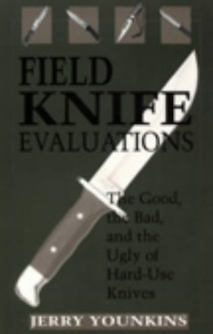 Field Knife Evaluations The Good, the Bad,: Younkins, Jerry