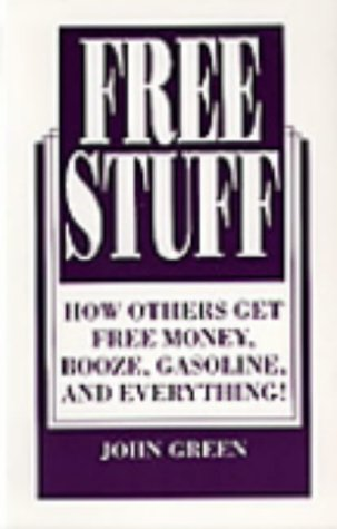 9780873646574: Free Stuff: How Others Get Free Money, Booze, Gasoline, And Everything!
