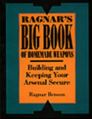 Ragnar's Big Book Of Homemade Weapons: Building And Keeping Your Arsenal Secure (9780873646604) by Benson, Ragnar