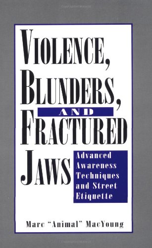 9780873646710: Violence, Blunders, and Fractured Jaws: Advanced Awareness Techniques and Street Etiquette