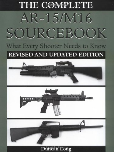 Complete AR-15/M16 Sourcebook: What Every Shooter Needs to Know: Long, Duncan
